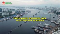 Vietnamese warships join fleet review in Russia